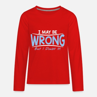 Wrong BE WRONG - Kids' Premium Longsleeve Shirt