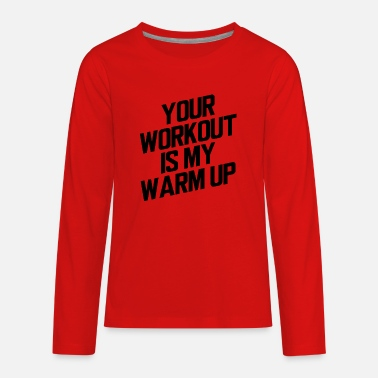 Steroids Your workout is my warmup toning bodybuilder - Kids' Premium Longsleeve Shirt