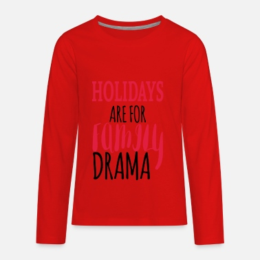 Family Holiday Holidays are for family drama - Kids' Premium Longsleeve Shirt