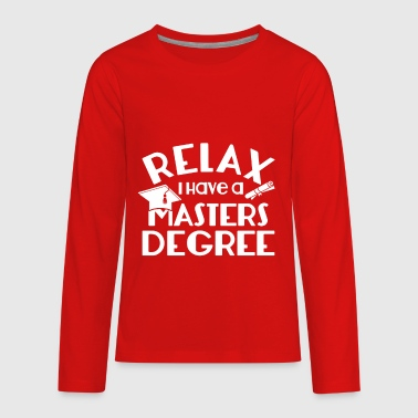Relax I Have Masters Degree Gifts Shirt - Kids' Premium Long Sleeve T-Shirt