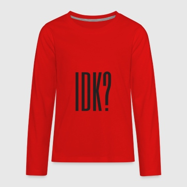 IDK? - Kids' Premium Long Sleeve T-Shirt