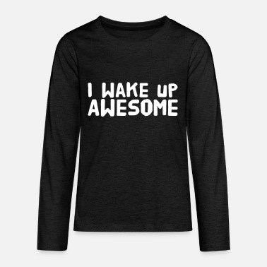 Up I wake up awesome - Kids' Premium Longsleeve Shirt