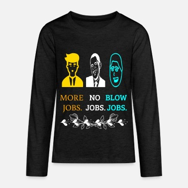 Jobs no jobs more jobs blow jobs - Kids' Premium Longsleeve Shirt