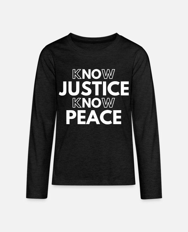 Justice (authority) Long-Sleeved Shirts - Know Justice Know Peace - Kids' Premium Longsleeve Shirt charcoal gray