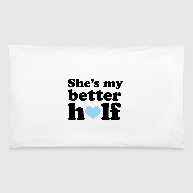 Couples She's My Better Half Funny Romance Lover - Pillowcase