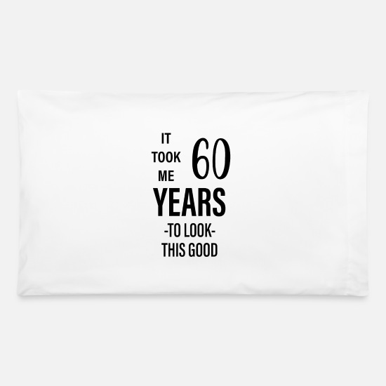 Years Pillow Cases - It Took Me 60 Years To Look This Good - Pillowcase 32'' x 20'' white