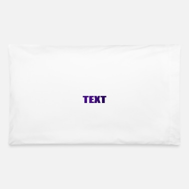 Text TEXT - Pillowcase 32'' x 20''