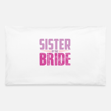 Wedding Party Wedding Party Sister Of The Bride Family Wedding - Pillowcase 32'' x 20''