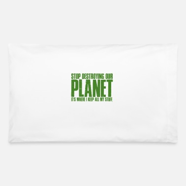 Destroyed Look Stop Destroying Our Planet - Mother Nature - TB - Pillowcase 32'' x 20''