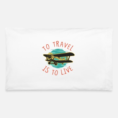 Travel Travel is to Live Travel Traveler Airplane - Pillowcase 32'' x 20''