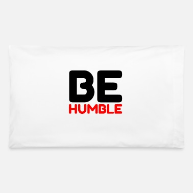 Nerdy BE HUMBLE - Pillowcase 32'' x 20''