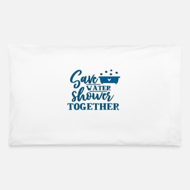 Save Water and Shower together - Pillowcase 32'' x 20''