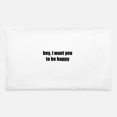 True Love BOY, I WANT YOU TO BE HAPPY GIFT IDEA GESCHENKIDEE - Pillowcase 32'' x 20''