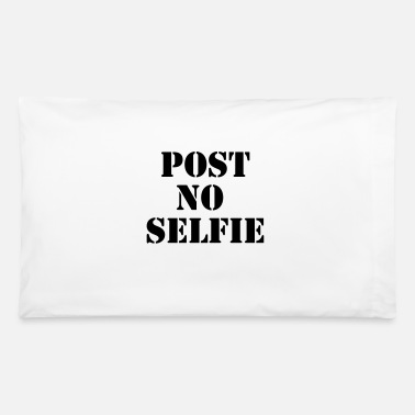 Post Post no selfie - Pillowcase 32'' x 20''