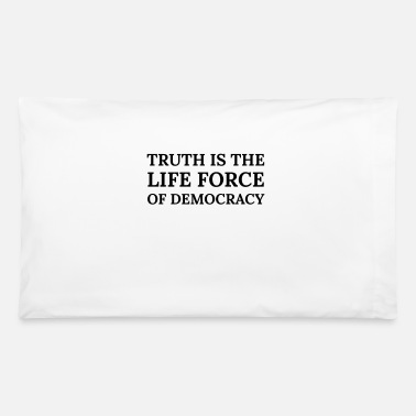 Life Force Text: Truth is the life force of democracy - Pillowcase 32'' x 20''