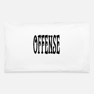 Offensive offense - Pillowcase 32'' x 20''