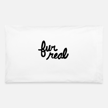 Fur fur real - Pillowcase 32'' x 20''