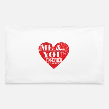 Me And You Forever me and you together forever - Pillowcase 32'' x 20''