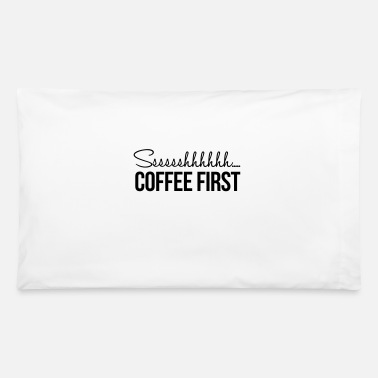 Coffee Coffee First - Pillowcase 32'' x 20''