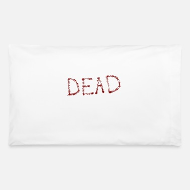 Dead dead - Pillowcase 32'' x 20''