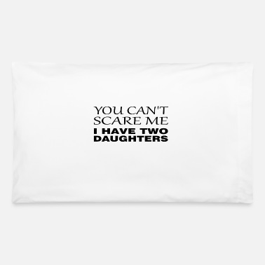 Two can't scare me - i have two daughters black - Pillowcase