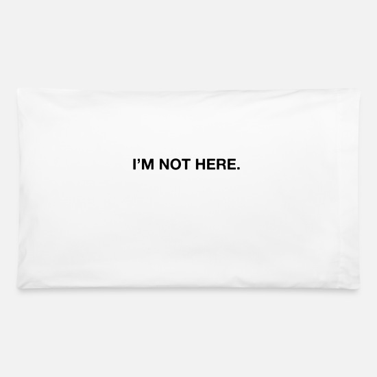 Here Pillow Cases - I'm not here - Pillowcase 32'' x 20'' white