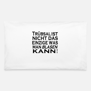 Blasen Truebsal blasen funny saying quote humor gift idea - Pillowcase 32'' x 20''