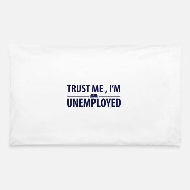 Unemployed trust me I'm unemployed - Pillowcase 32'' x 20''