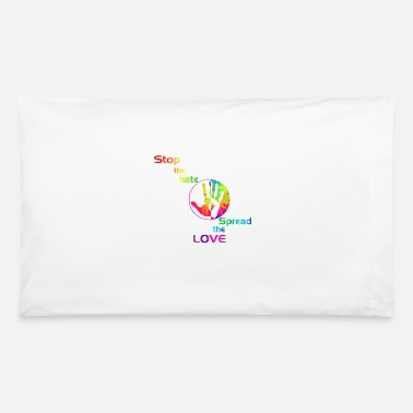 Stop The Hate Stop the hate. Spread the love! - Pillowcase 32'' x 20''
