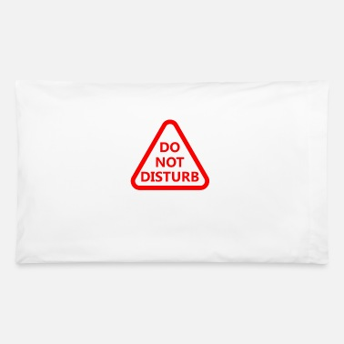 Disturbing Do Not Disturb - Pillowcase 32'' x 20''