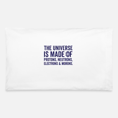 Moron The Universe Is Made Of Morons - Pillowcase 32'' x 20''