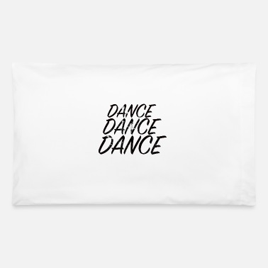 Dance DANCE DANCE DANCE - Pillowcase 32'' x 20''