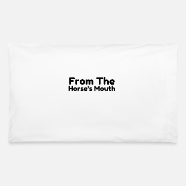 From the horse s mouth - Pillowcase 32'' x 20''