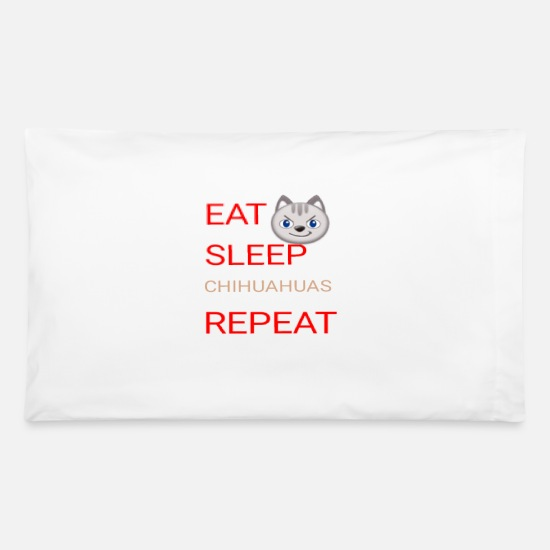 Mammal Pillow Cases - EAT SLEEP CHIHUAHUAS REPEAT Tshirt - Pillowcase 32'' x 20'' white