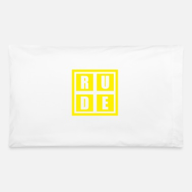 Rude Rude - Pillowcase 32'' x 20''