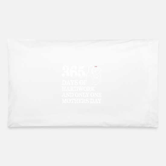One Pillow Cases - 365 Days Of Hardwork And Only One Mothers Day - Pillowcase 32'' x 20'' white