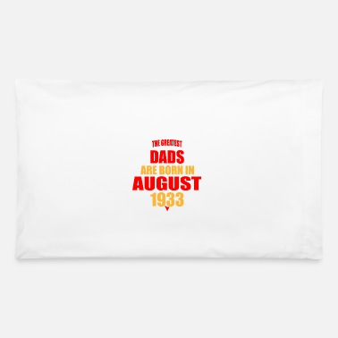 1933 The Greatest Dads are born in August 1933 - Pillowcase 32'' x 20''