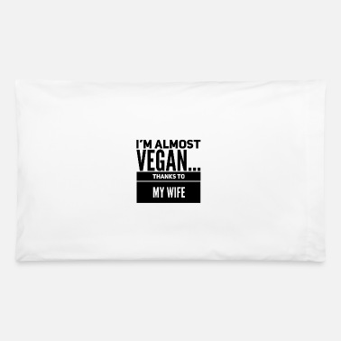 Almost I'm Almost Vegan...Thanks to my Wife (Black) - Pillowcase 32'' x 20''