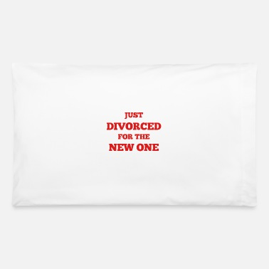 Divorce Just Divorced for the New One - Pillowcase 32'' x 20''
