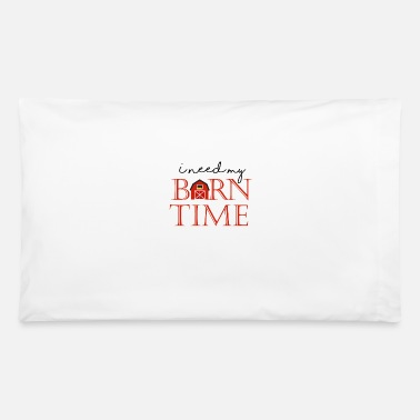 Saddle I need my Barn time gift tee shirt - Pillowcase 32'' x 20''