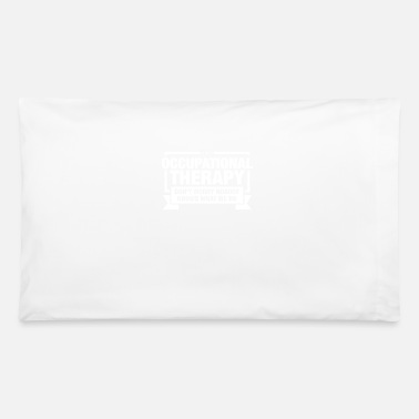 Occupation Occupational Therapist design Gift Occupational - Pillowcase 32'' x 20''