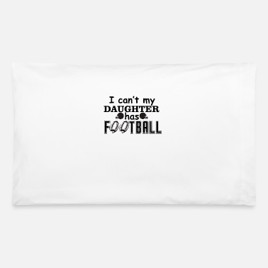 Fall I can't My Daughter has Football black - Pillowcase 32'' x 20''