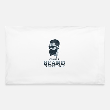 Masculinity Grow a beard then we'll talk - Pillowcase 32'' x 20''