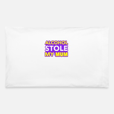 Reading Sobriety No Drugs I Alcohol Stole My Mum - Pillowcase 32'' x 20''