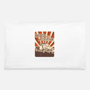 Pick Up Truck MILES FOR MEDITATION Trucker Gift For Truck Driver - Pillowcase 32'' x 20''