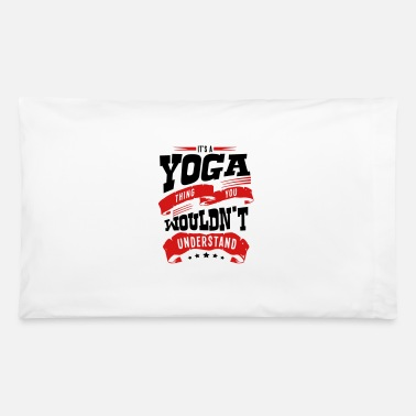 its a yoga thing you wouldnt understand - Pillowcase 32'' x 20''