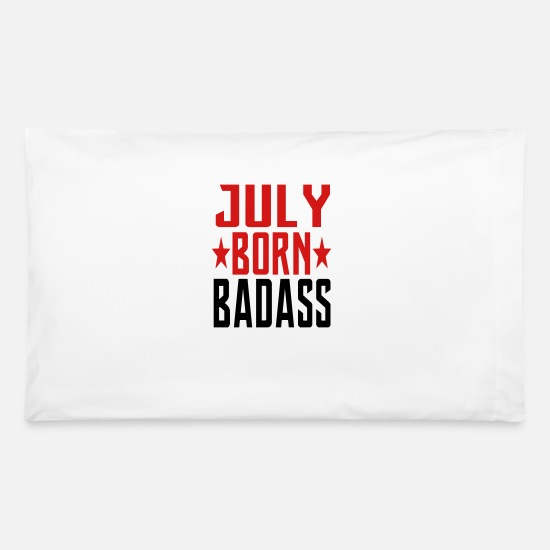 July Pillow Cases - JULY BORN BADASS BORN IN JULY - Pillowcase 32'' x 20'' white