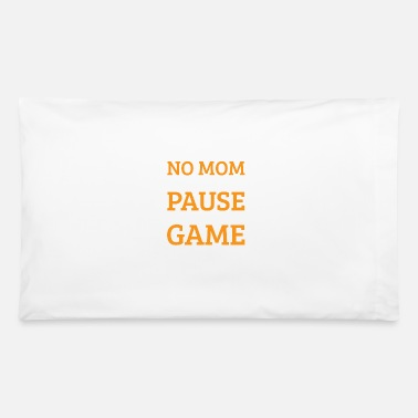 Game No Mom I Cant Pause An Online Game Funny - Pillowcase 32'' x 20''