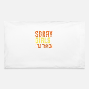 Sorry Girls In Taken Funny Couple Gift - Pillowcase 32'' x 20''