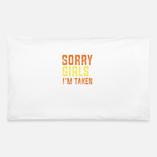 Funny Pillow Cases - Sorry Girls In Taken Funny Couple Gift - Pillowcase 32'' x 20'' white